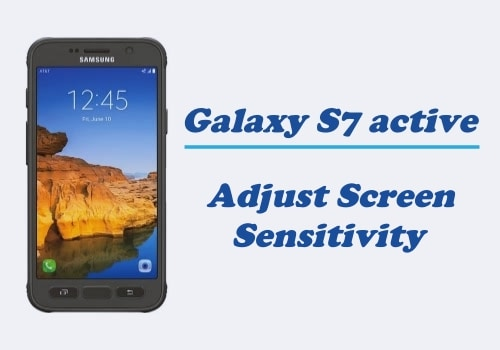 How to Adjust Screen Sensitivity on Galaxy S7 Active