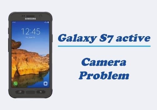 Camera Problem on Samsung Galaxy S7 Active
