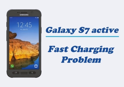 Galaxy S7 Active Problem: Fast Charging Not Working