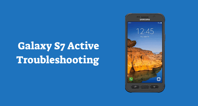Galaxy S7 Active Troubleshooting