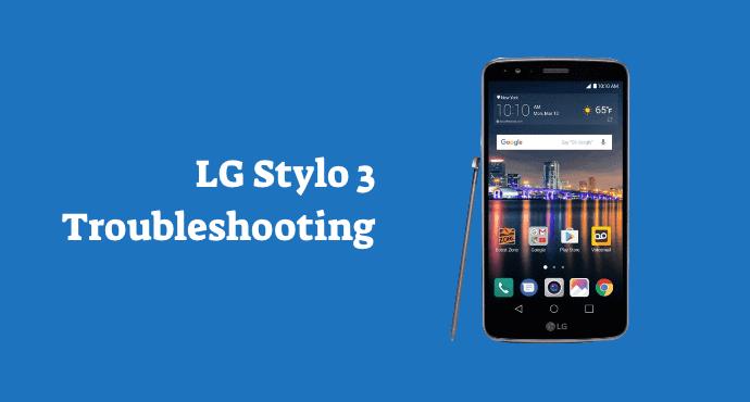 LG Stylo 3 Troubleshooting
