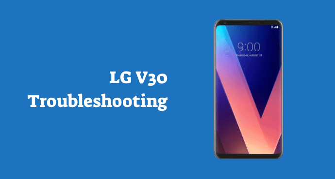 LG V30 Troubleshooting
