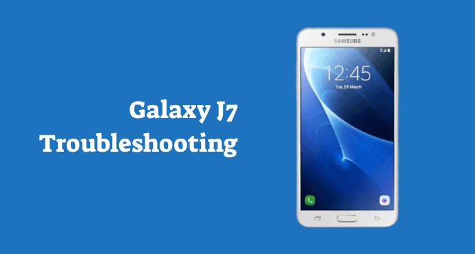 Samsung Galaxy J7 Troubleshooting