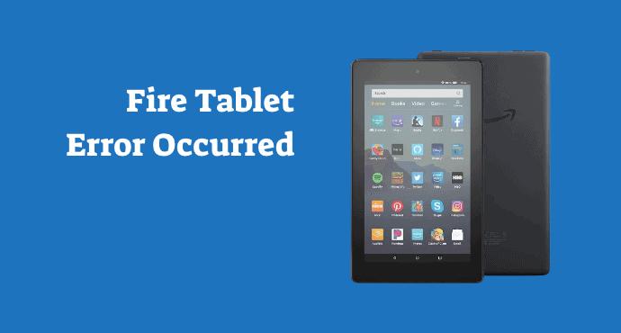 Amazon Fire Tablet Internal Error Occorred