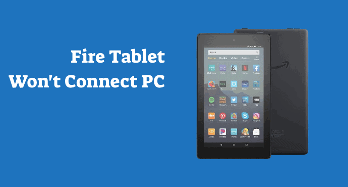 Amazon Fire Tablet Wont Connect PC